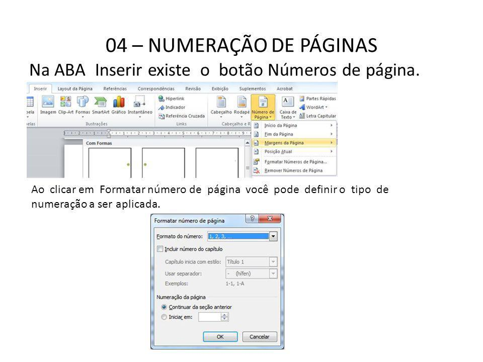 04 – NUMERAÇÃO DE PÁGINAS Na ABA Inserir existe o botão Números de página. Ao clicar em Formatar número de página você pode definir o tipo de numeraçã
