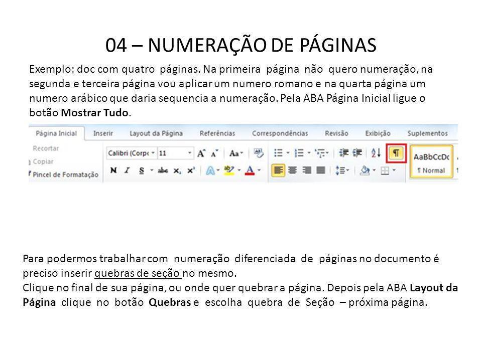 04 – NUMERAÇÃO DE PÁGINAS Exemplo: doc com quatro páginas. Na primeira página não quero numeração, na segunda e terceira página vou aplicar um numero