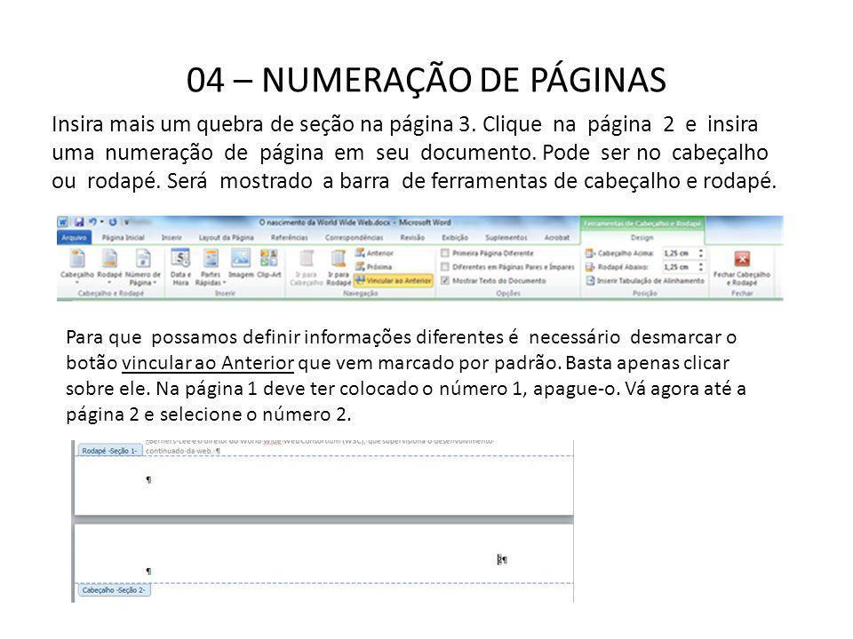 04 – NUMERAÇÃO DE PÁGINAS Insira mais um quebra de seção na página 3. Clique na página 2 e insira uma numeração de página em seu documento. Pode ser n