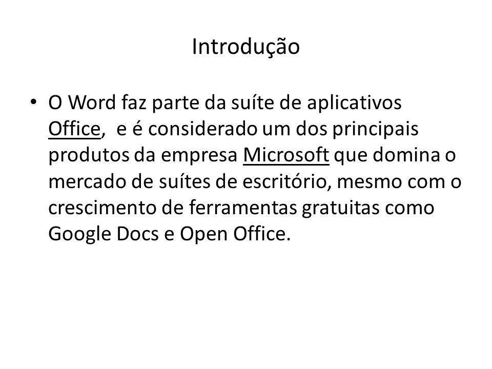 Introdução O Word faz parte da suíte de aplicativos Office, e é considerado um dos principais produtos da empresa Microsoft que domina o mercado de su