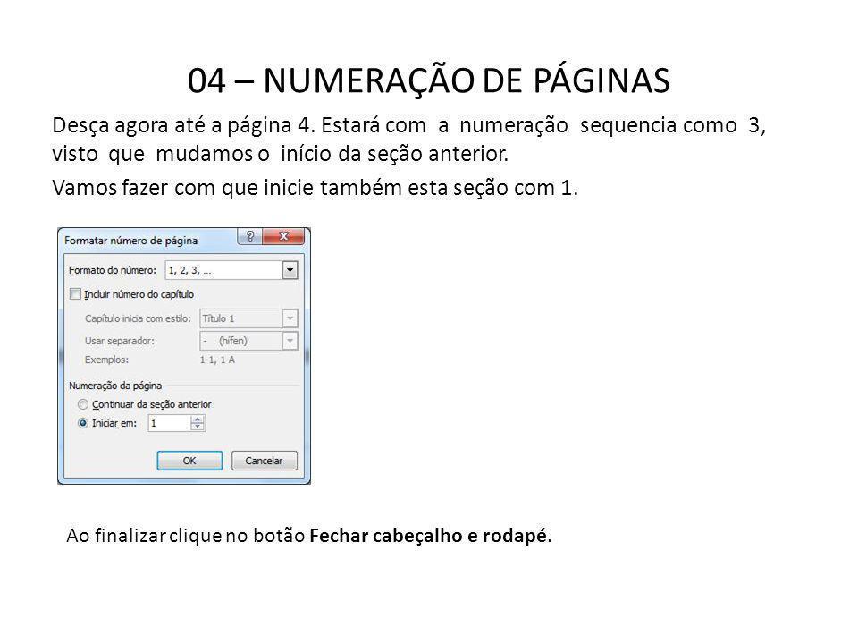 04 – NUMERAÇÃO DE PÁGINAS Desça agora até a página 4. Estará com a numeração sequencia como 3, visto que mudamos o início da seção anterior. Vamos faz