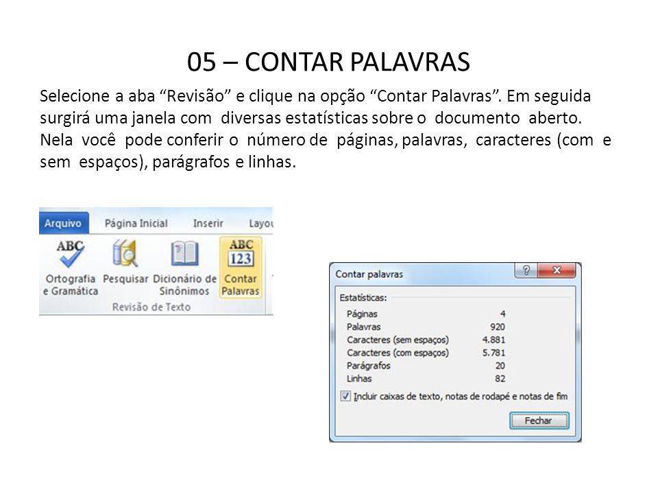 05 – CONTAR PALAVRAS Selecione a aba Revisão e clique na opção Contar Palavras. Em seguida surgirá uma janela com diversas estatísticas sobre o docume