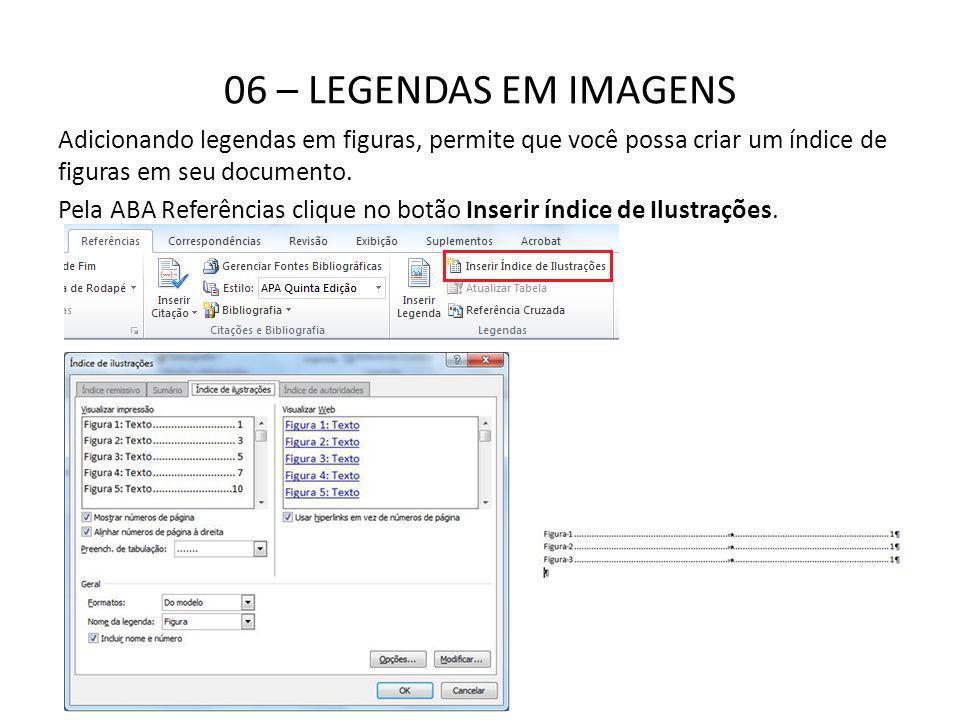 06 – LEGENDAS EM IMAGENS Adicionando legendas em figuras, permite que você possa criar um índice de figuras em seu documento. Pela ABA Referências cli