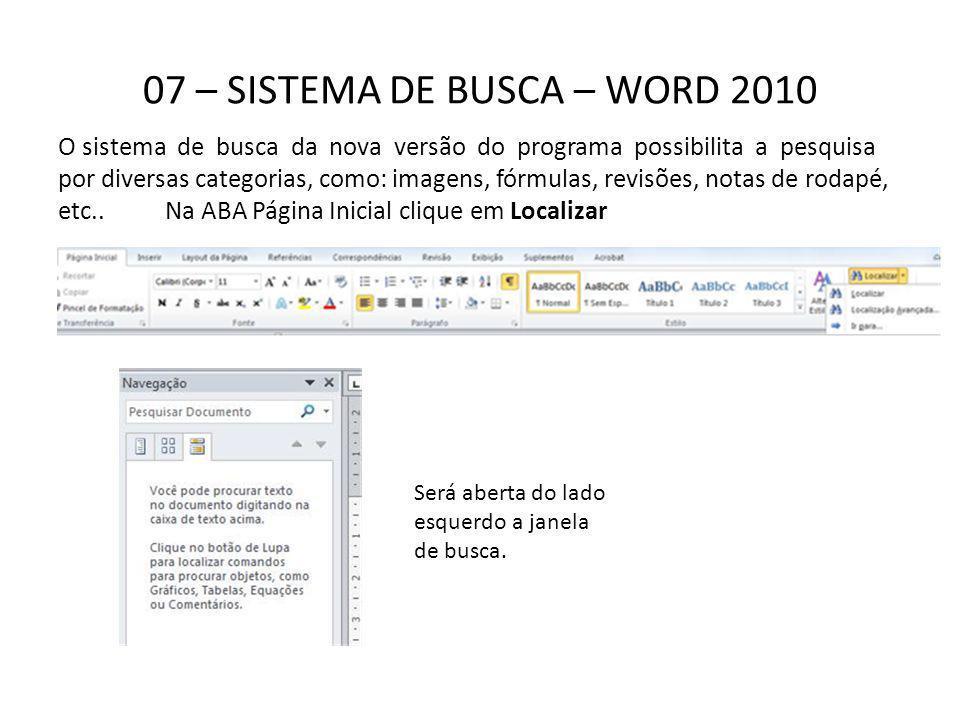 07 – SISTEMA DE BUSCA – WORD 2010 O sistema de busca da nova versão do programa possibilita a pesquisa por diversas categorias, como: imagens, fórmula