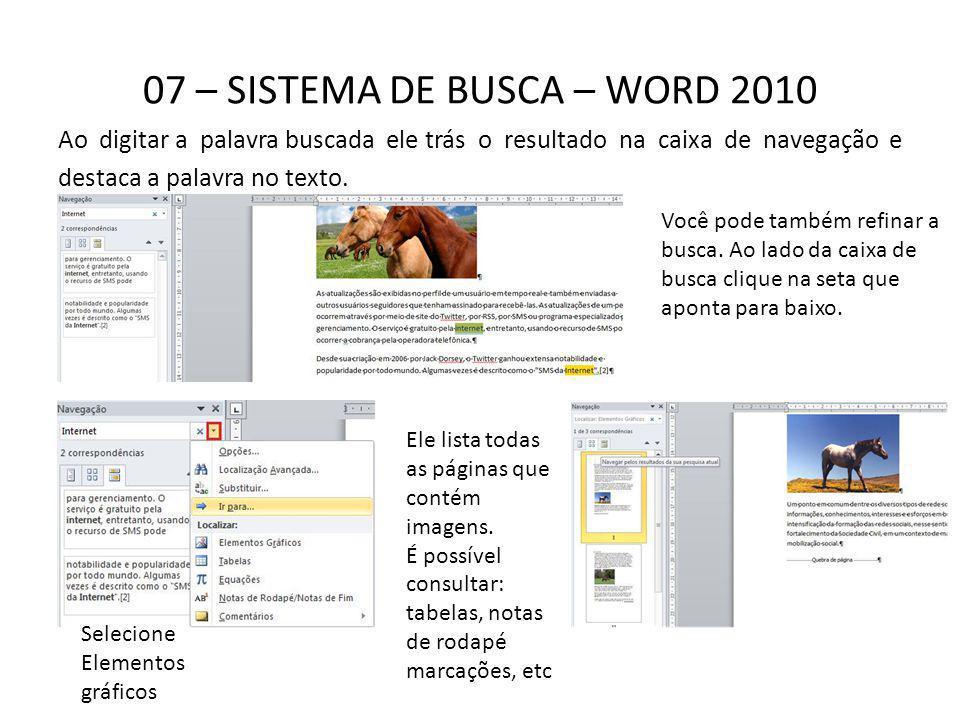 07 – SISTEMA DE BUSCA – WORD 2010 Ao digitar a palavra buscada ele trás o resultado na caixa de navegação e destaca a palavra no texto. Você pode tamb