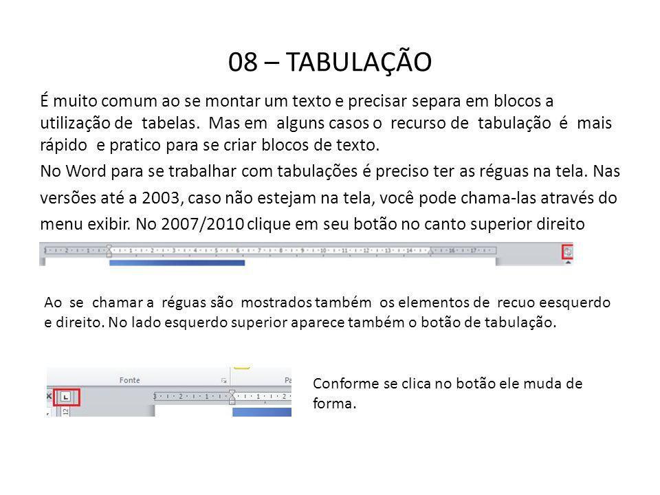 08 – TABULAÇÃO É muito comum ao se montar um texto e precisar separa em blocos a utilização de tabelas. Mas em alguns casos o recurso de tabulação é m