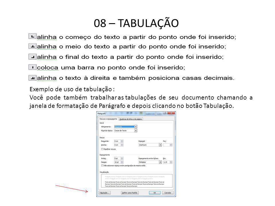 08 – TABULAÇÃO Exemplo de uso de tabulação : Você pode também trabalhar as tabulações de seu documento chamando a janela de formatação de Parágrafo e