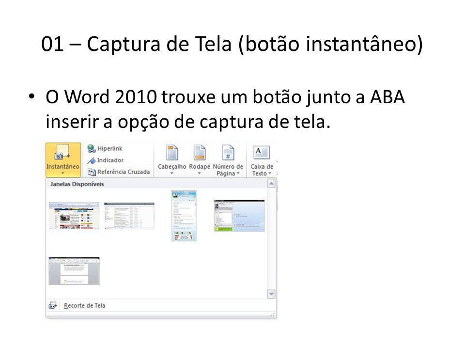 01 – Captura de Tela (botão instantâneo) O Word 2010 trouxe um botão junto a ABA inserir a opção de captura de tela.