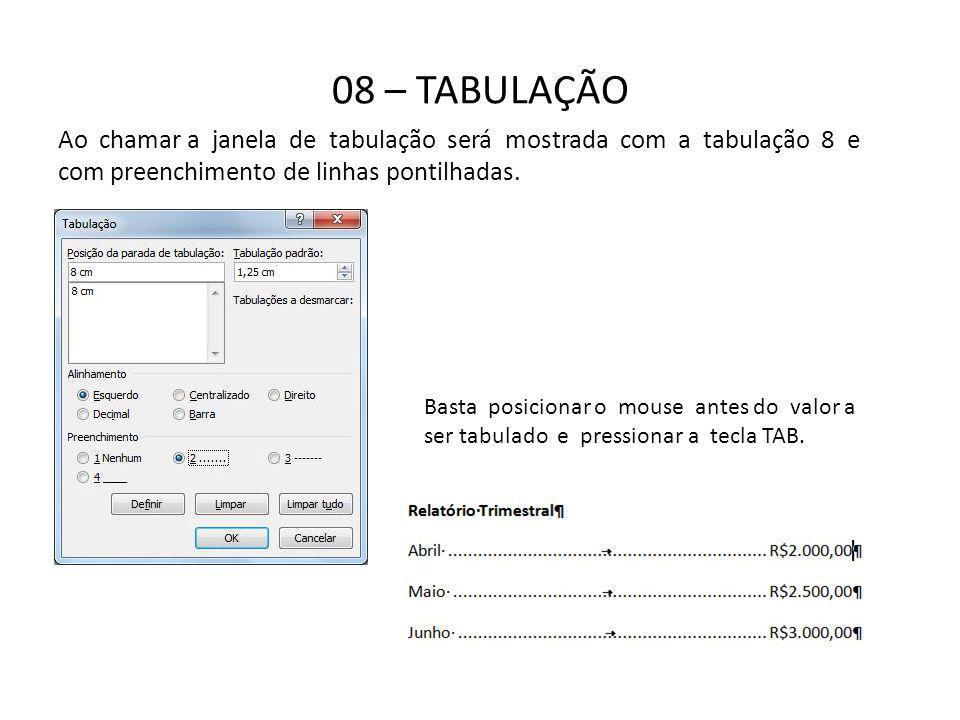 08 – TABULAÇÃO Ao chamar a janela de tabulação será mostrada com a tabulação 8 e com preenchimento de linhas pontilhadas. Basta posicionar o mouse ant