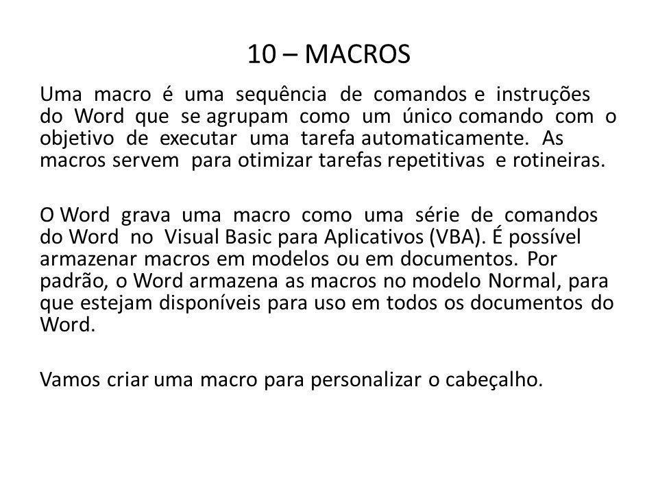 10 – MACROS Uma macro é uma sequência de comandos e instruções do Word que se agrupam como um único comando com o objetivo de executar uma tarefa auto