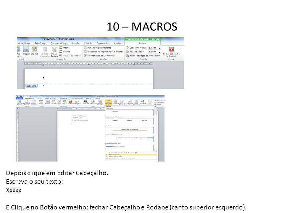 10 – MACROS Depois clique em Editar Cabeçalho. Escreva o seu texto: Xxxxx E Clique no Botão vermelho: fechar Cabeçalho e Rodape (canto superior esquer