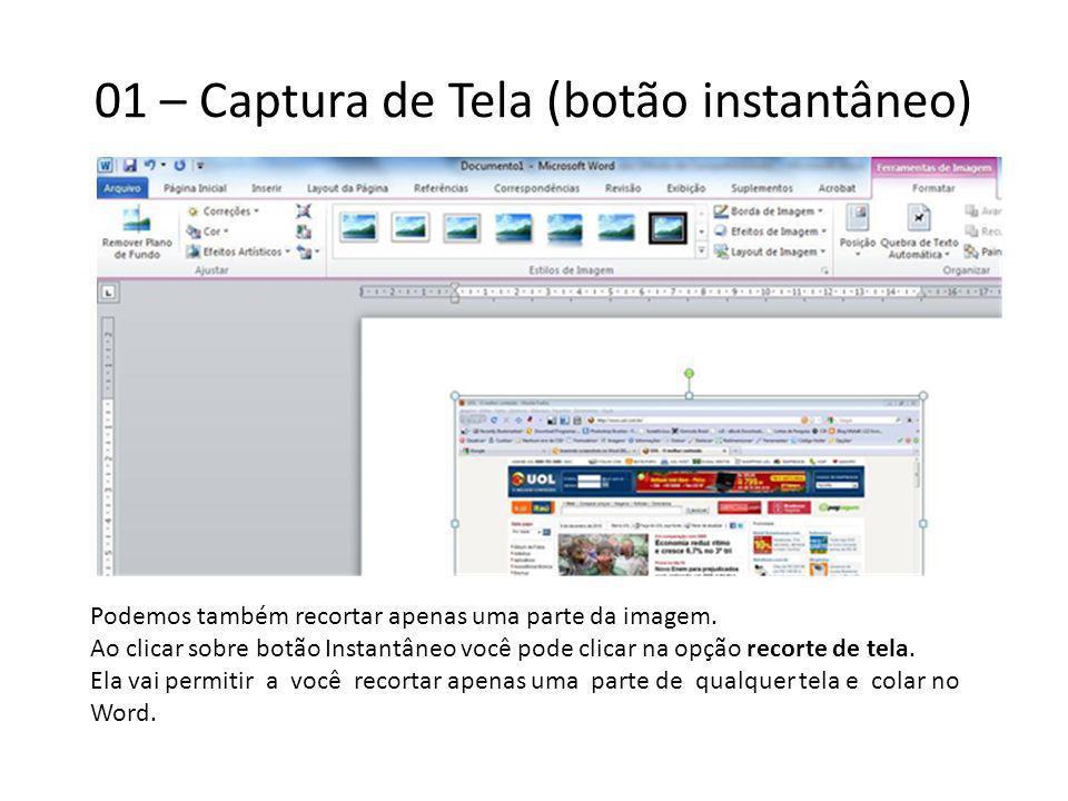 01 – Captura de Tela (botão instantâneo) Podemos também recortar apenas uma parte da imagem. Ao clicar sobre botão Instantâneo você pode clicar na opç