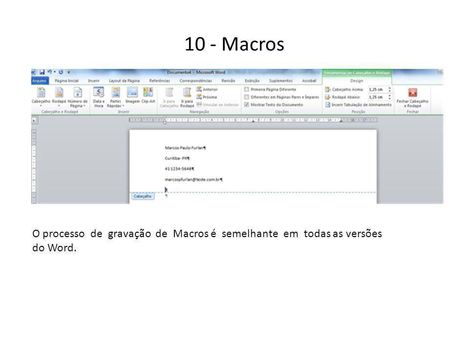 10 - Macros O processo de gravação de Macros é semelhante em todas as versões do Word.