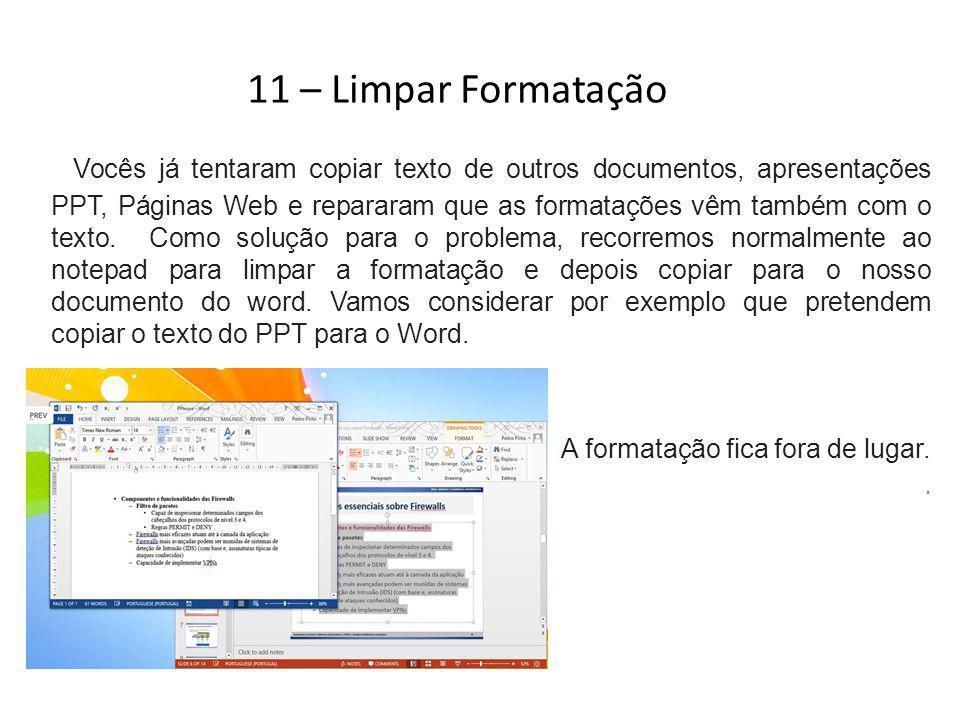 Vocês já tentaram copiar texto de outros documentos, apresentações PPT, Páginas Web e repararam que as formatações vêm também com o texto. Como soluçã