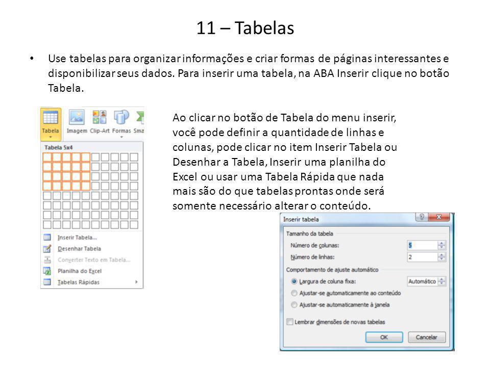 11 – Tabelas Use tabelas para organizar informações e criar formas de páginas interessantes e disponibilizar seus dados. Para inserir uma tabela, na A
