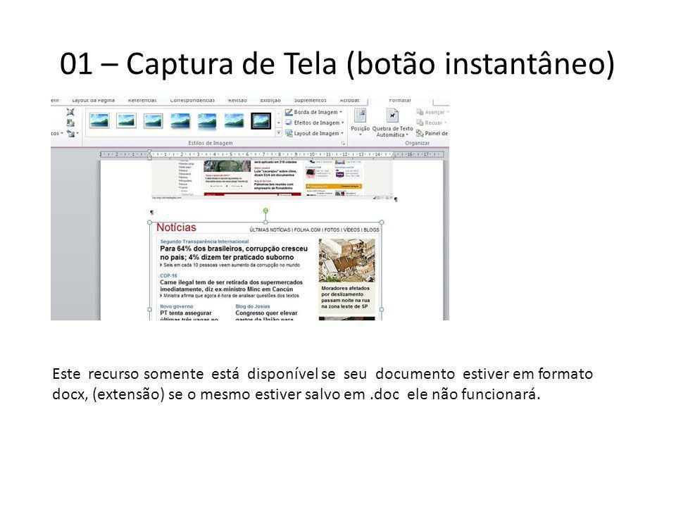 01 – Captura de Tela (botão instantâneo) Este recurso somente está disponível se seu documento estiver em formato docx, (extensão) se o mesmo estiver