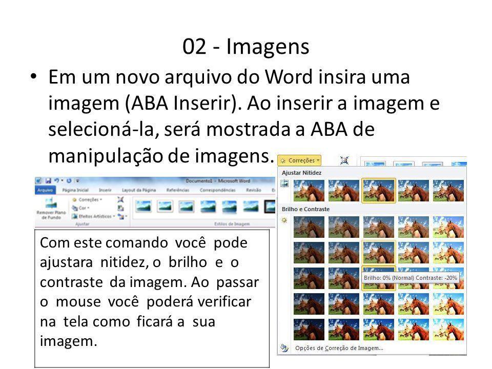 02 - Imagens Em um novo arquivo do Word insira uma imagem (ABA Inserir). Ao inserir a imagem e selecioná-la, será mostrada a ABA de manipulação de ima