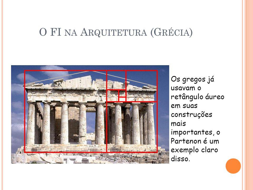 O FI NA A RQUITETURA (G RÉCIA ) Os gregos já usavam o retângulo áureo em suas construções mais importantes, o Partenon é um exemplo claro disso.