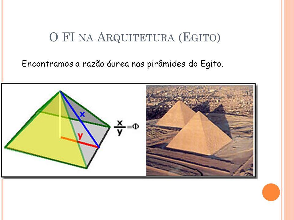 O FI NA A RQUITETURA (E GITO ) Encontramos a razão áurea nas pirâmides do Egito.