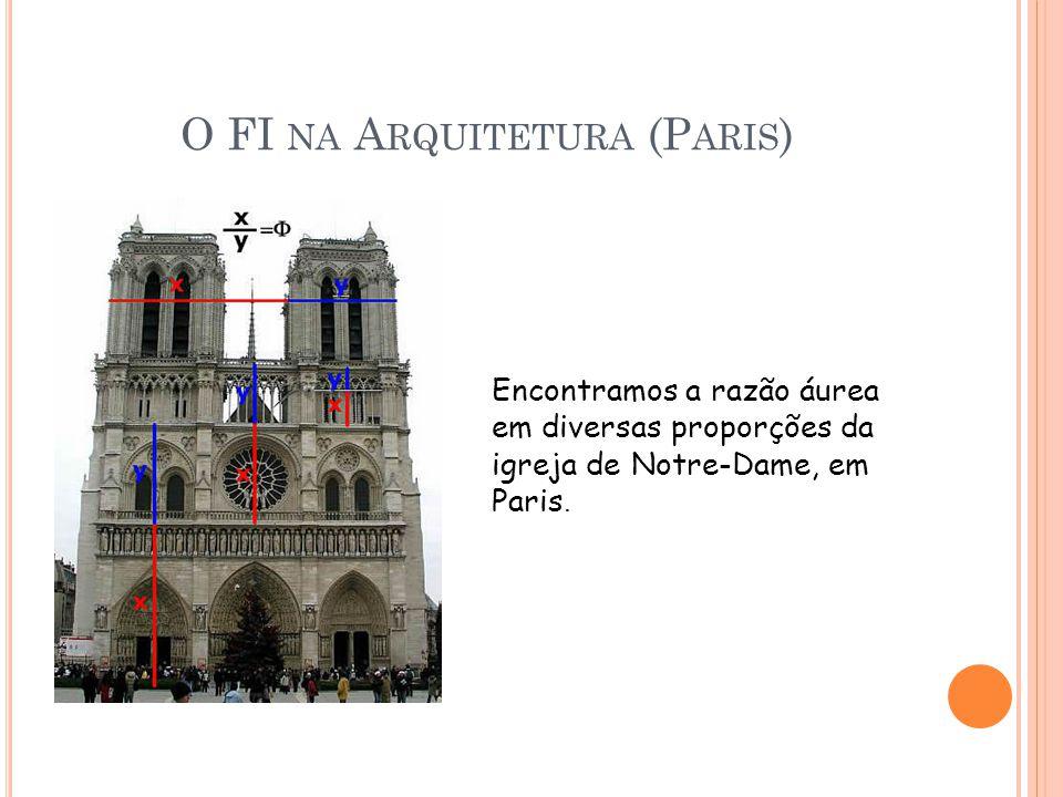 O FI NA A RQUITETURA (P ARIS ) Encontramos a razão áurea em diversas proporções da igreja de Notre-Dame, em Paris.
