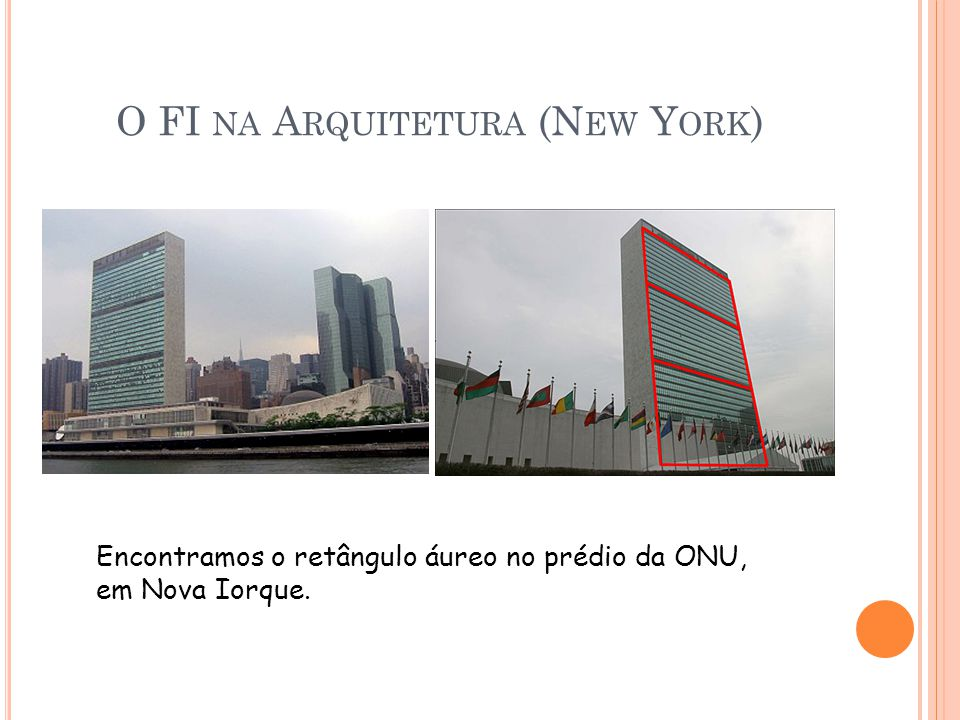 O FI NA A RQUITETURA (N EW Y ORK ) Encontramos o retângulo áureo no prédio da ONU, em Nova Iorque.