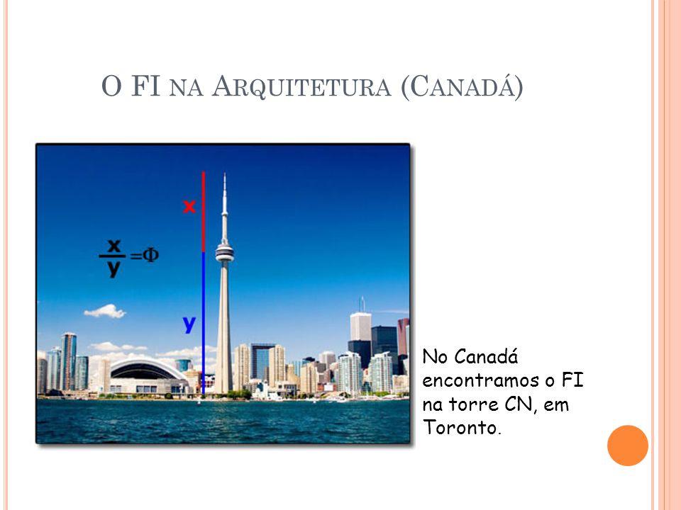 O FI NA A RQUITETURA (C ANADÁ ) No Canadá encontramos o FI na torre CN, em Toronto.