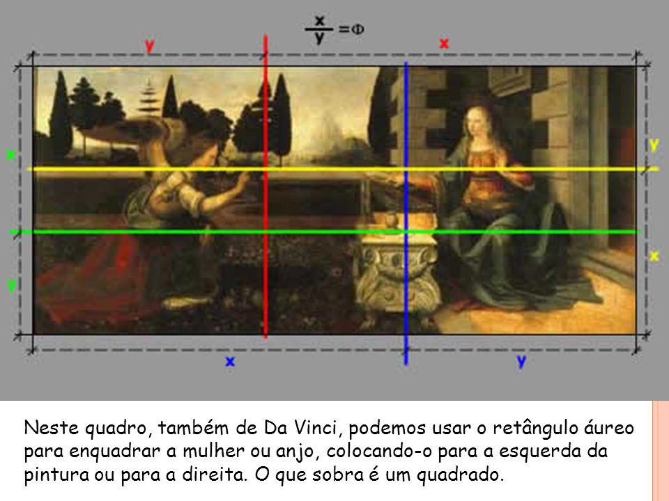 Neste quadro, também de Da Vinci, podemos usar o retângulo áureo para enquadrar a mulher ou anjo, colocando-o para a esquerda da pintura ou para a direita.