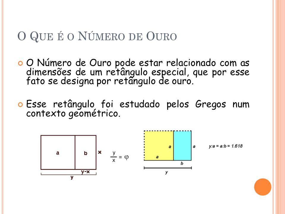 O Q UE É O N ÚMERO DE O URO O Número de Ouro pode estar relacionado com as dimensões de um retângulo especial, que por esse fato se designa por retângulo de ouro.