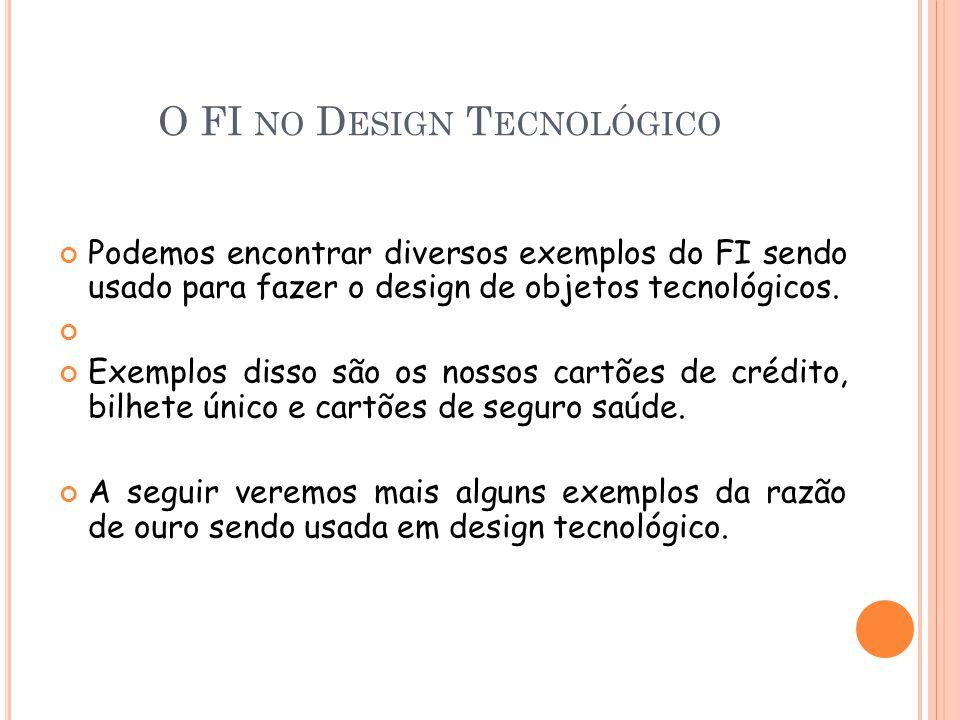O FI NO D ESIGN T ECNOLÓGICO Podemos encontrar diversos exemplos do FI sendo usado para fazer o design de objetos tecnológicos. Exemplos disso são os