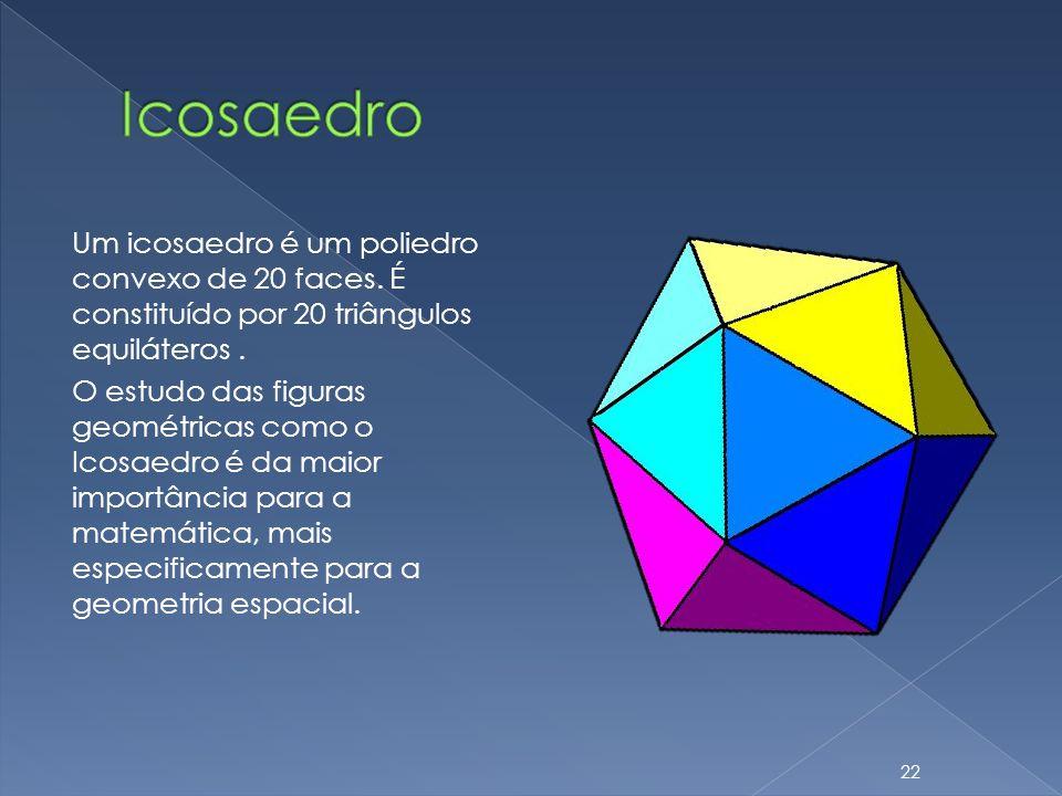 Um icosaedro é um poliedro convexo de 20 faces. É constituído por 20 triângulos equiláteros. O estudo das figuras geométricas como o Icosaedro é da ma