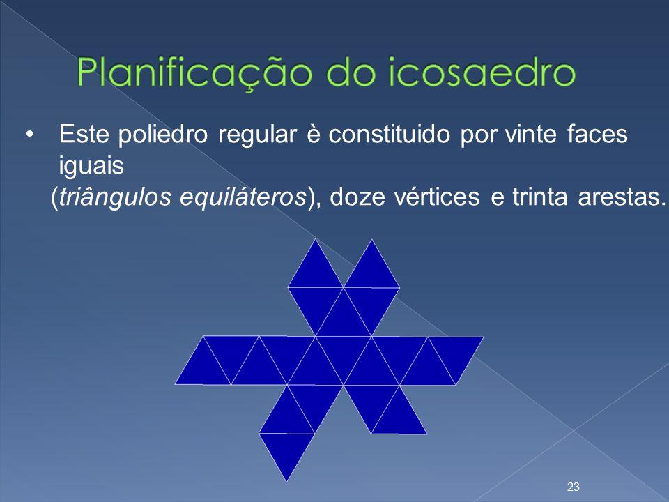 Este poliedro regular è constituido por vinte faces iguais (triângulos equiláteros), doze vértices e trinta arestas. 23