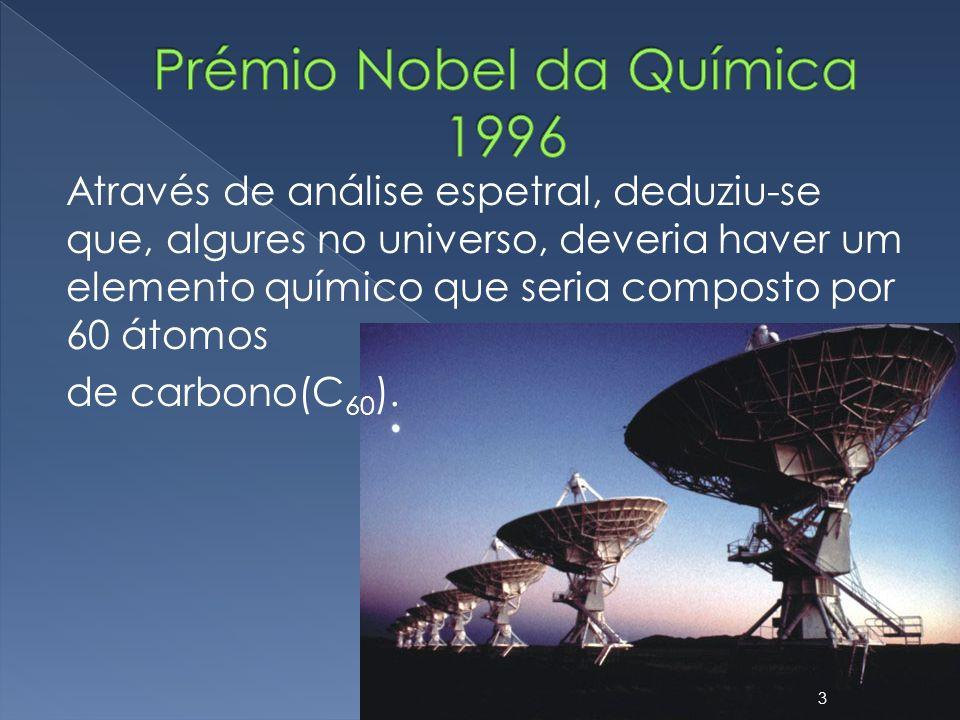 Através de análise espetral, deduziu-se que, algures no universo, deveria haver um elemento químico que seria composto por 60 átomos de carbono(C 60 )