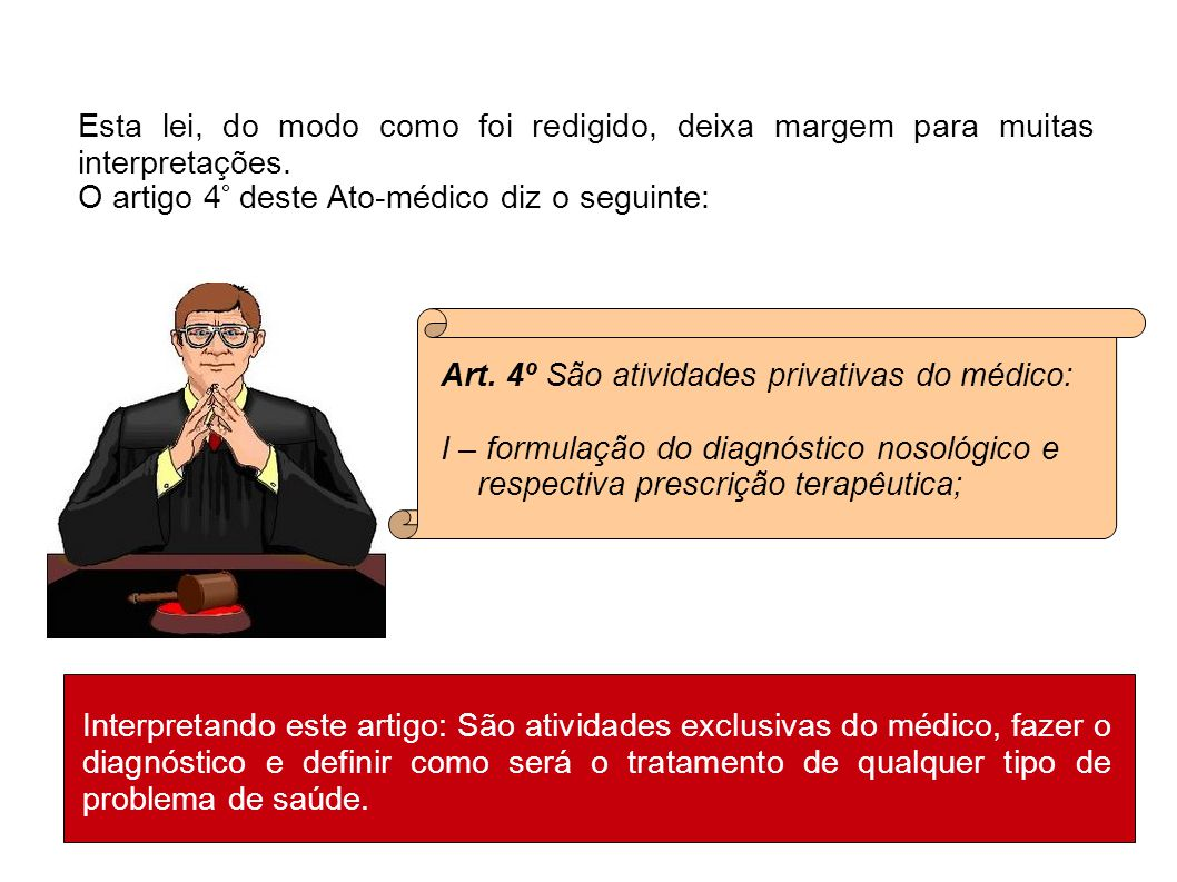 Esta lei, do modo como foi redigido, deixa margem para muitas interpretações. O artigo 4° deste Ato-médico diz o seguinte: Art. 4º São atividades priv