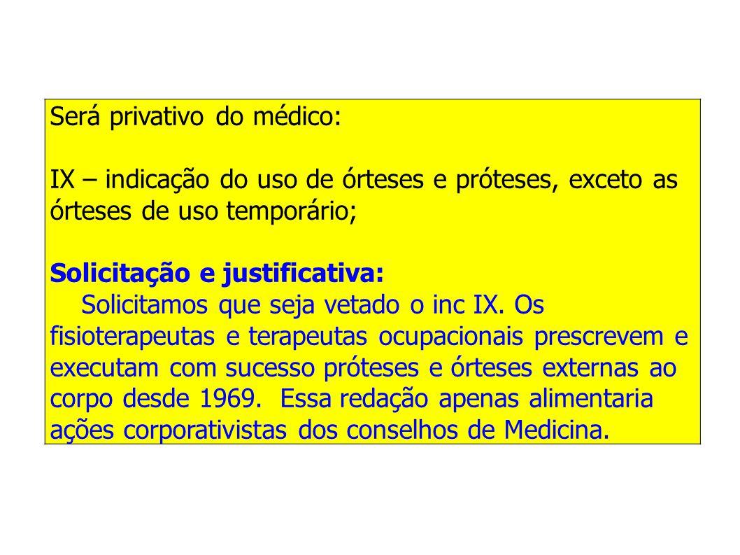 Será privativo do médico: IX – indicação do uso de órteses e próteses, exceto as órteses de uso temporário; Solicitação e justificativa: Solicitamos q