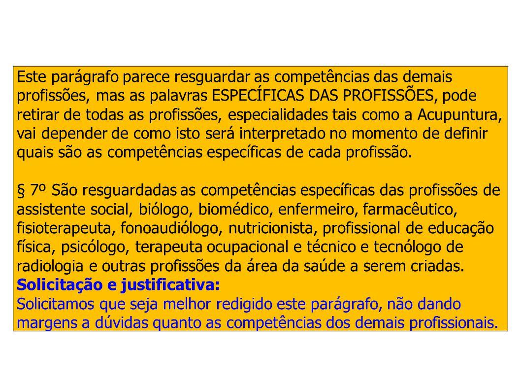 Este parágrafo parece resguardar as competências das demais profissões, mas as palavras ESPECÍFICAS DAS PROFISSÕES, pode retirar de todas as profissõe