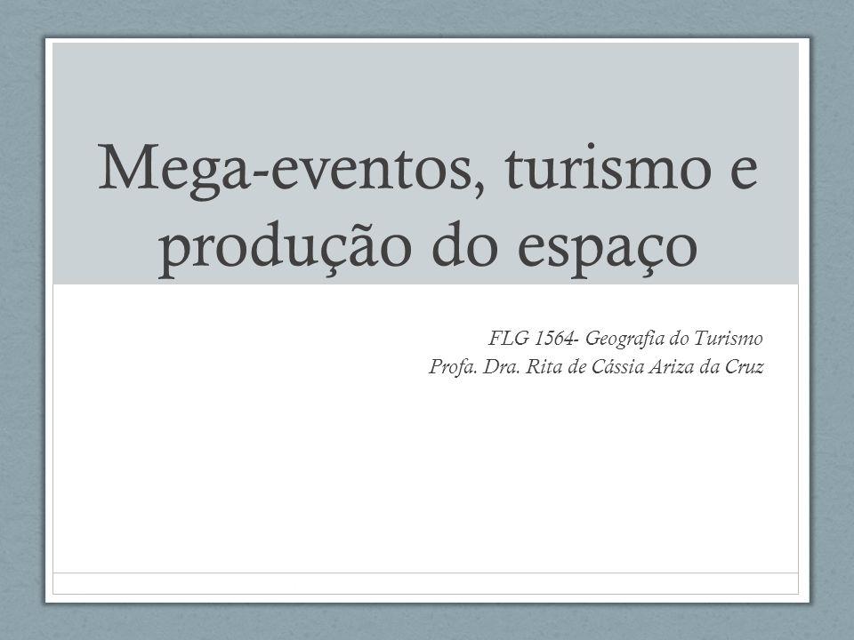Mega-eventos, turismo e produção do espaço FLG 1564- Geografia do Turismo Profa. Dra. Rita de Cássia Ariza da Cruz