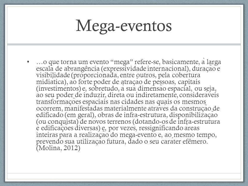 Mega-eventos …o que torna um evento mega refere-se, basicamente, a ̀ larga escala de abrange ̂ ncia (expressividade internacional), durac ̧ a ̃ o e vi