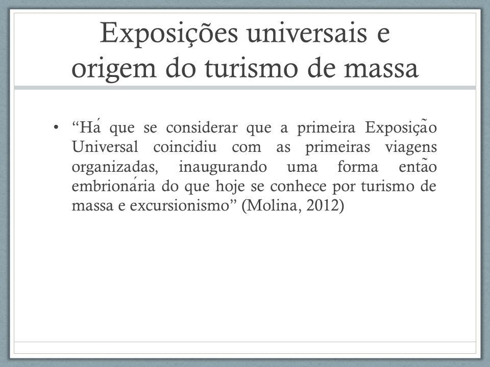Exposições universais e origem do turismo de massa Ha que se considerar que a primeira Exposic ̧ a ̃ o Universal coincidiu com as primeiras viagens or