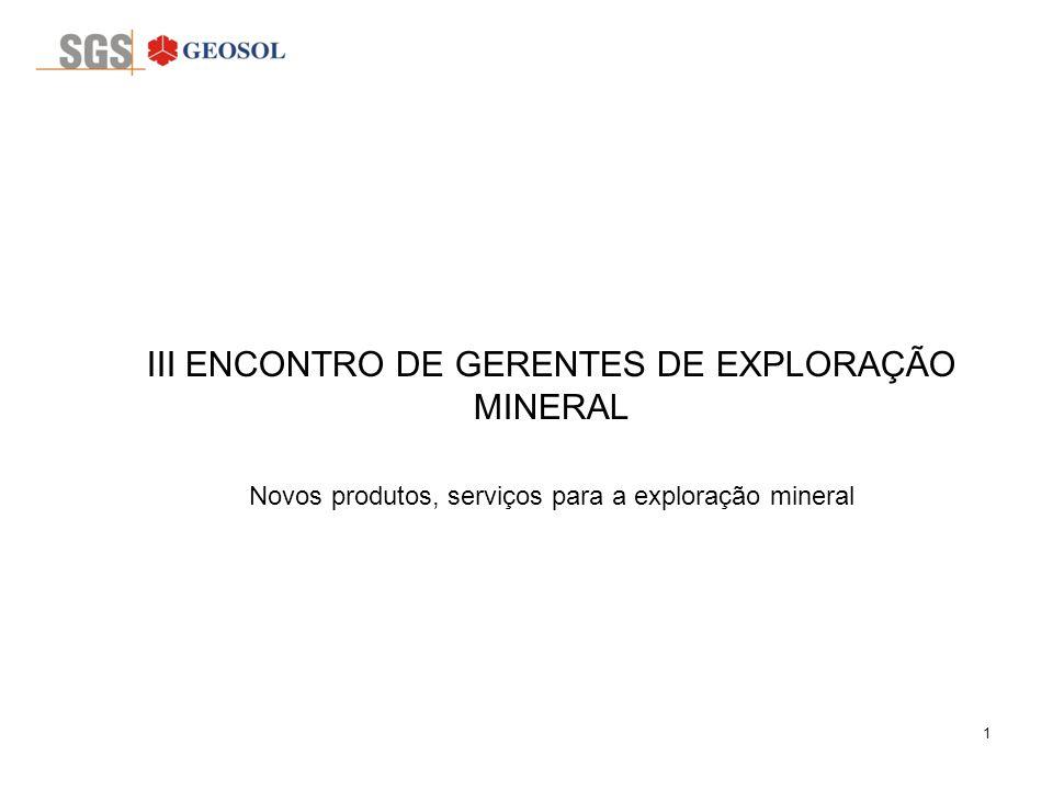 1 III ENCONTRO DE GERENTES DE EXPLORAÇÃO MINERAL Novos produtos, serviços para a exploração mineral