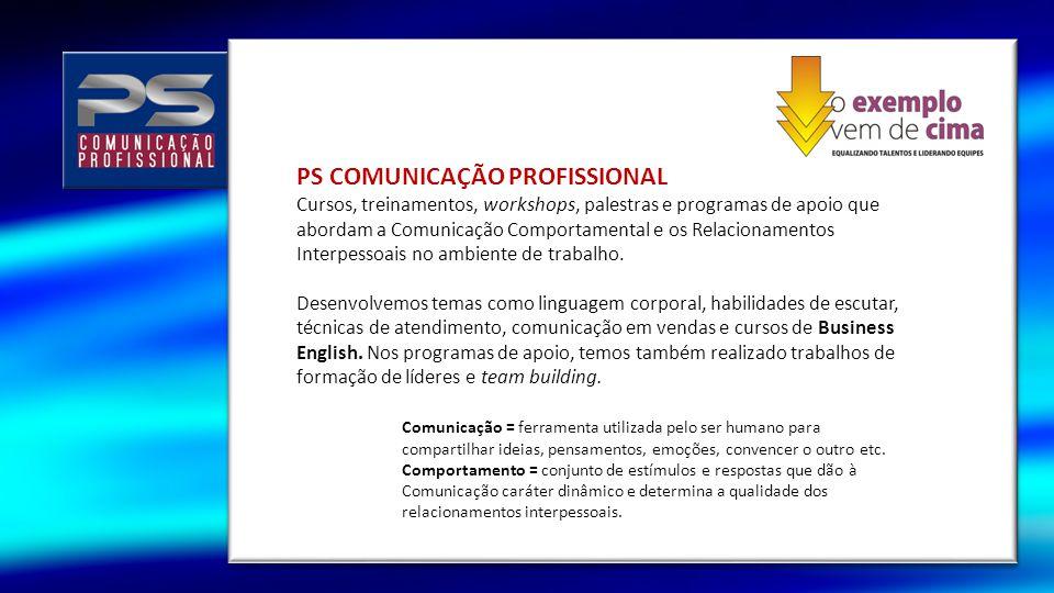 PS COMUNICAÇÃO PROFISSIONAL Cursos, treinamentos, workshops, palestras e programas de apoio que abordam a Comunicação Comportamental e os Relacionamen