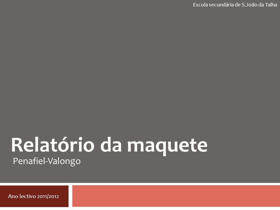 Relatório da maquete Penafiel-Valongo Ano lectivo 2011/2012 Escola secundária de S.João da Talha