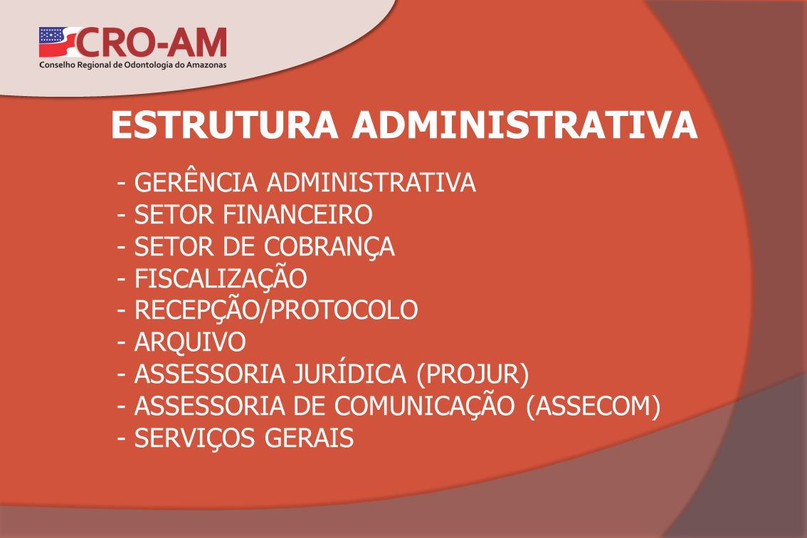 ESTRUTURA ADMINISTRATIVA - GERÊNCIA ADMINISTRATIVA - SETOR FINANCEIRO - SETOR DE COBRANÇA - FISCALIZAÇÃO - RECEPÇÃO/PROTOCOLO - ARQUIVO - ASSESSORIA J
