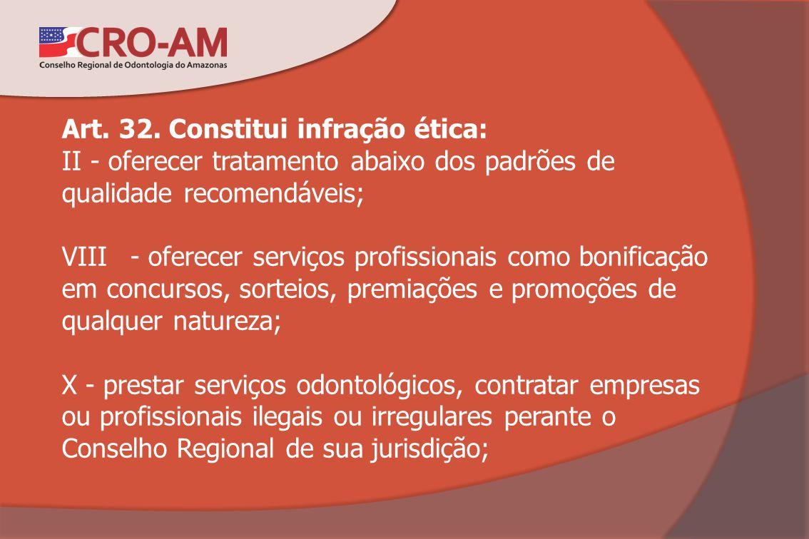 Art. 32. Constitui infração ética: II - oferecer tratamento abaixo dos padrões de qualidade recomendáveis; VIII - oferecer serviços profissionais como