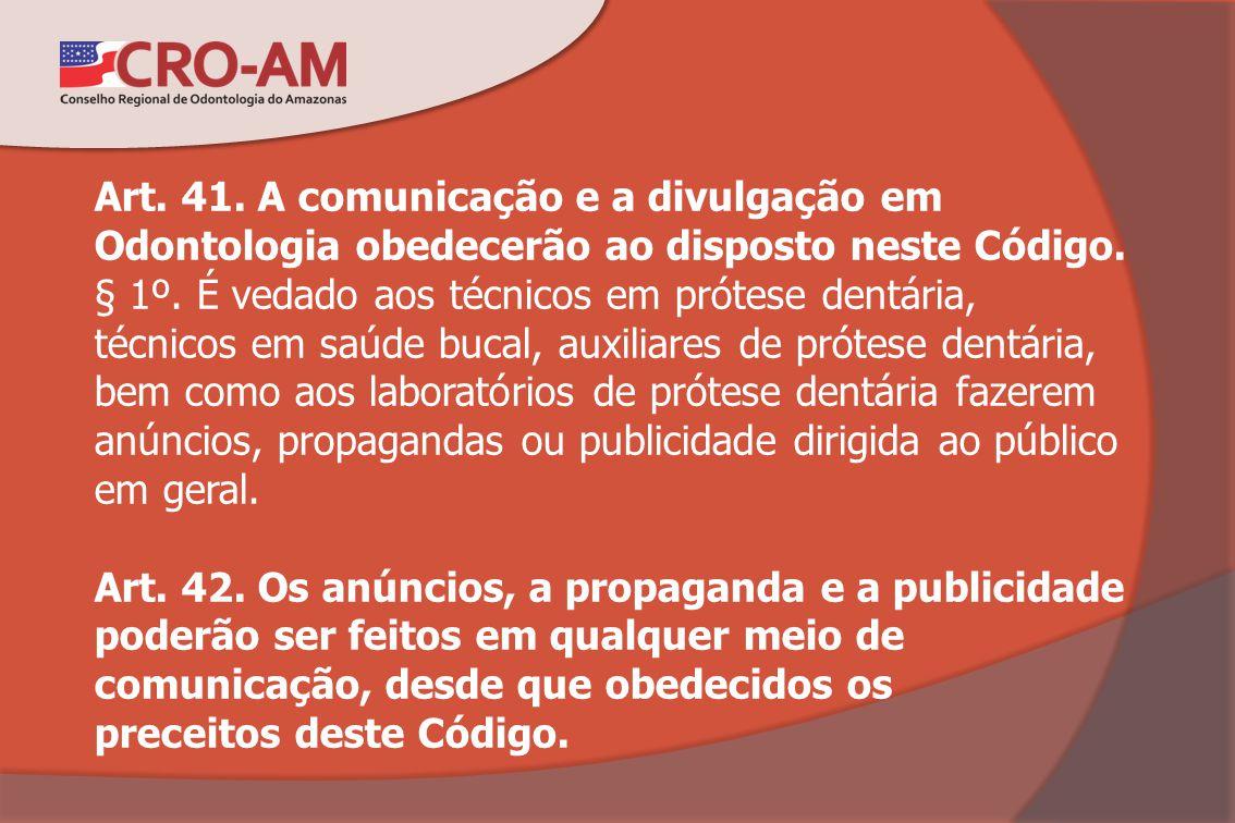 Art. 41. A comunicação e a divulgação em Odontologia obedecerão ao disposto neste Código. § 1º. É vedado aos técnicos em prótese dentária, técnicos em