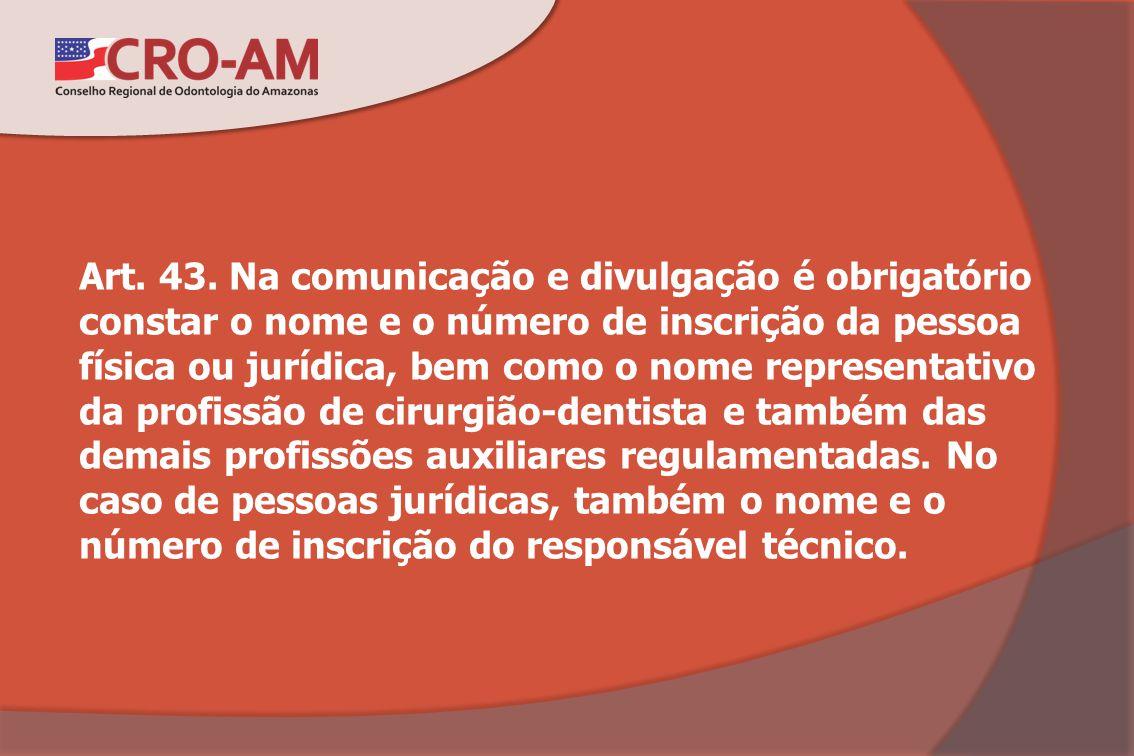 Art. 43. Na comunicação e divulgação é obrigatório constar o nome e o número de inscrição da pessoa física ou jurídica, bem como o nome representativo