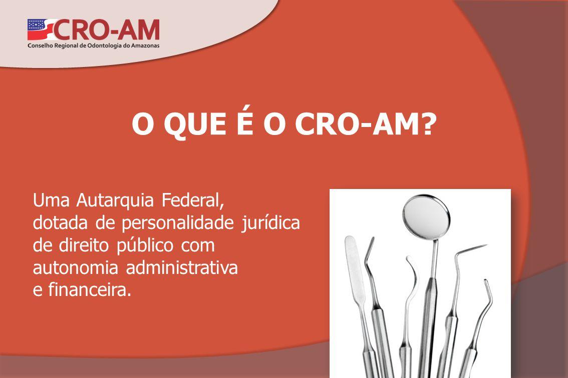O QUE É O CRO-AM? Uma Autarquia Federal, dotada de personalidade jurídica de direito público com autonomia administrativa e financeira.