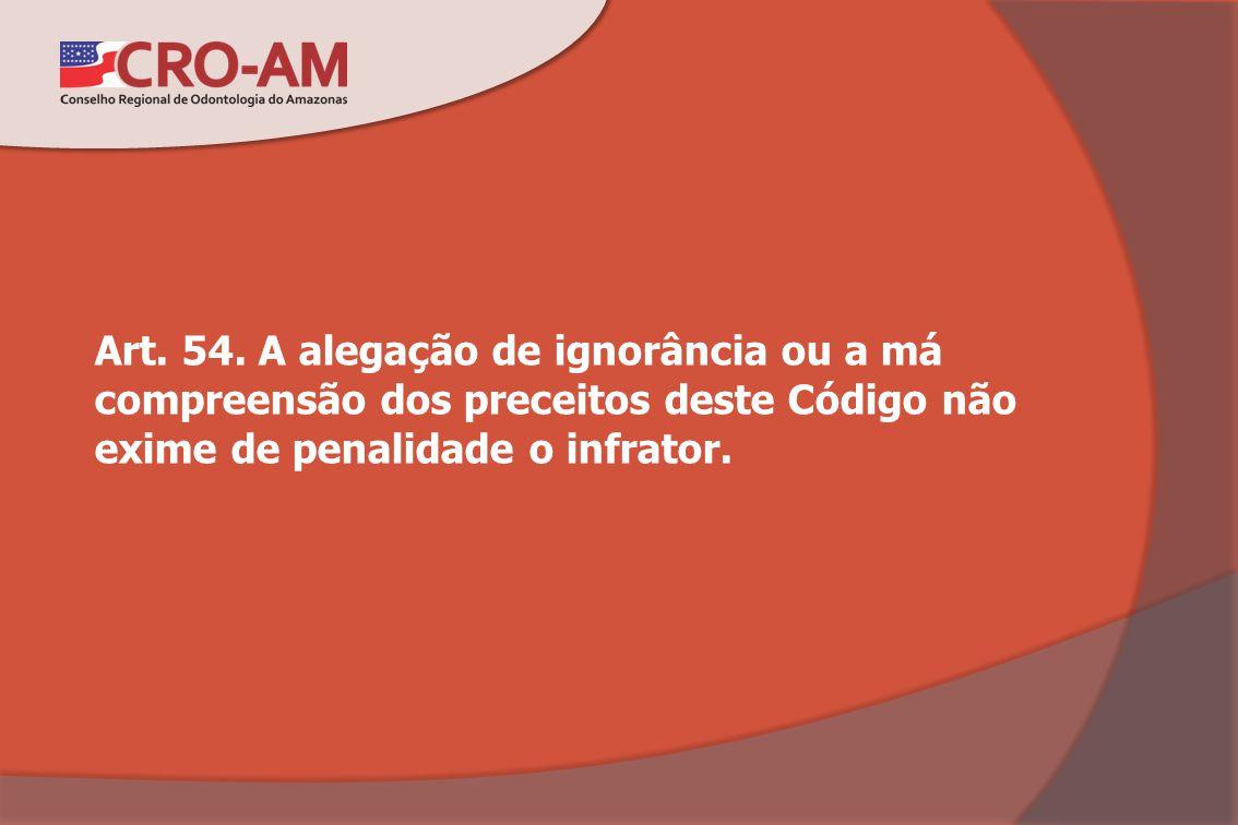 Art. 54. A alegação de ignorância ou a má compreensão dos preceitos deste Código não exime de penalidade o infrator.
