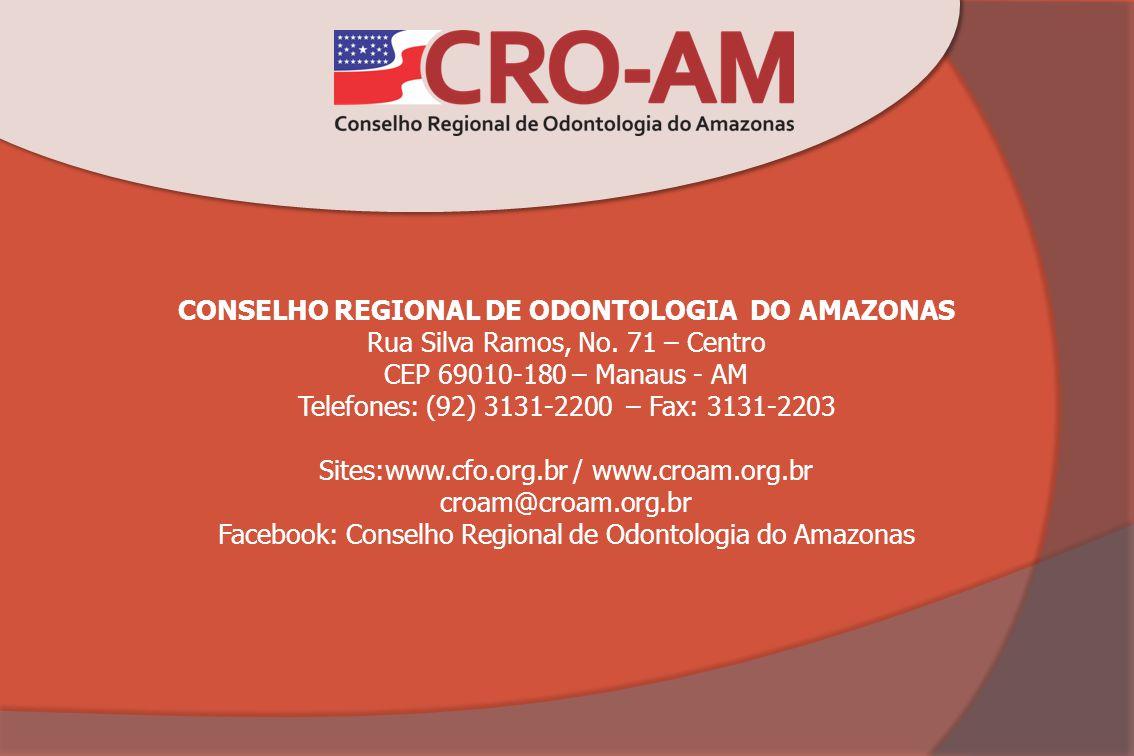 CONSELHO REGIONAL DE ODONTOLOGIA DO AMAZONAS Rua Silva Ramos, No. 71 – Centro CEP 69010-180 – Manaus - AM Telefones: (92) 3131-2200 – Fax: 3131-2203 S