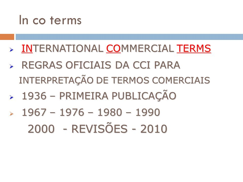In co terms INTERNATIONAL COMMERCIAL TERMS INTERNATIONAL COMMERCIAL TERMS REGRAS OFICIAIS DA CCI PARA REGRAS OFICIAIS DA CCI PARA INTERPRETAÇÃO DE TER