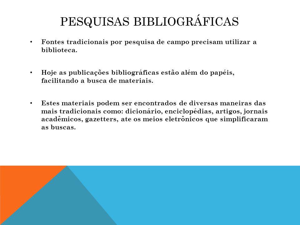 Fontes tradicionais por pesquisa de campo precisam utilizar a biblioteca. Hoje as publicações bibliográficas estão além do papéis, facilitando a busca